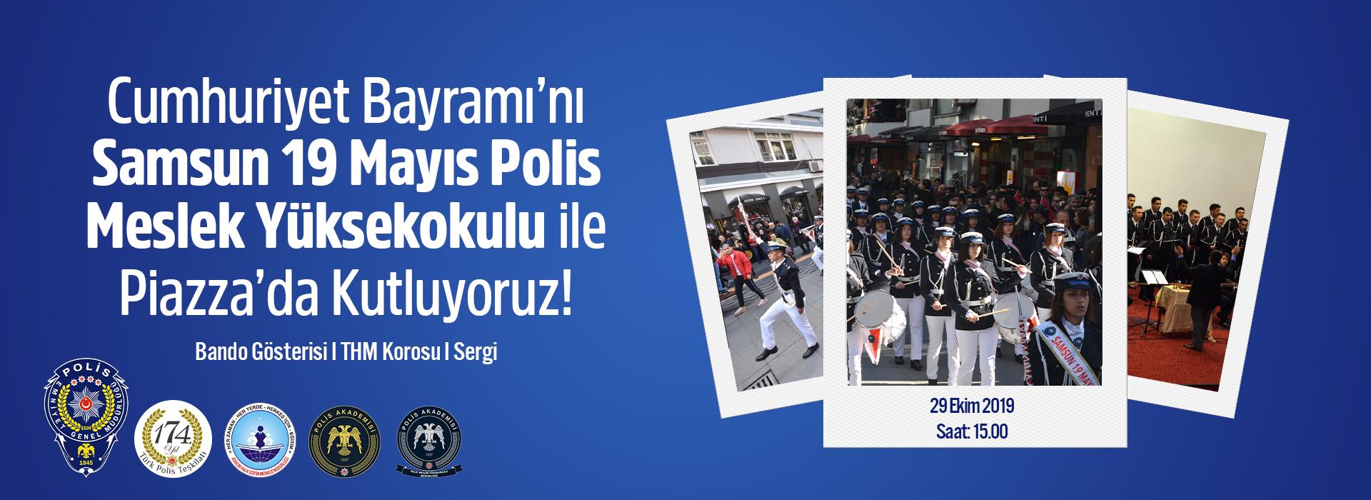 Cumhuriyet Bayramı'nı Samsun 19 Mayıs Polis Meslek Yüksekokulu İle Piazza'da Kutluyoruz