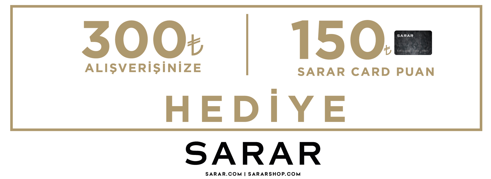 Sarar - 300 TL Alışverişinize 150 TL Sarar Card Puan Hediye