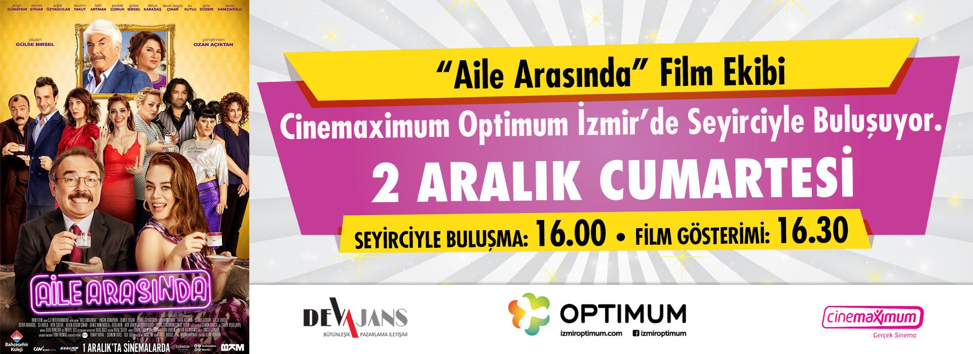 """""""Aile Arasında"""" film ekibi Cinemaximum Optimum İzmir'de seyirciyle buluşuyor"""