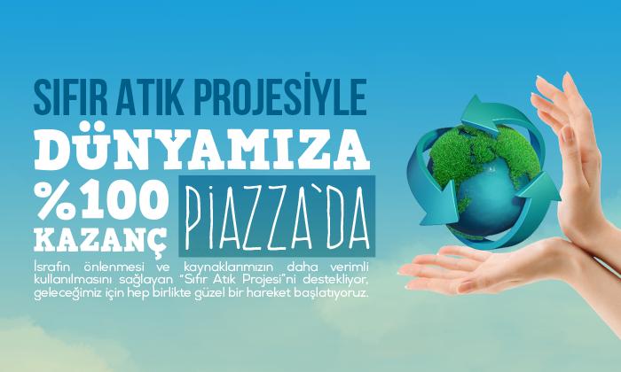 Sıfır Atık Projesiyle Dünyamıza %100 Kazanç Piazza'da