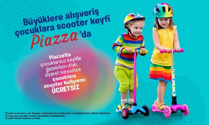Büyüklere Alışveriş Çocuklara Scooter Keyfi Piazza'da